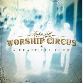 A Beautiful Glow - Rock 'n' Roll Worship Circus