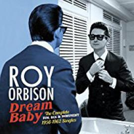 Dream Baby: The Complete Sun, Rca & Monument 1956 -1962 Singles - Roy Orbison