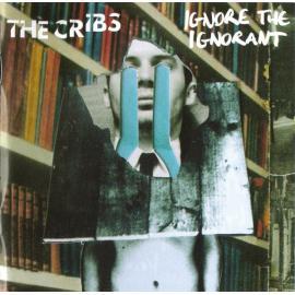 Ignore The Ignorant - The Cribs