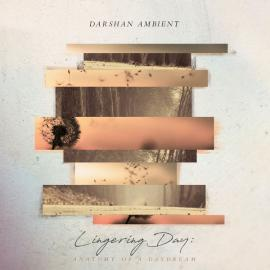 Lingering Day: Anatomy Of A Daydream - Darshan Ambient