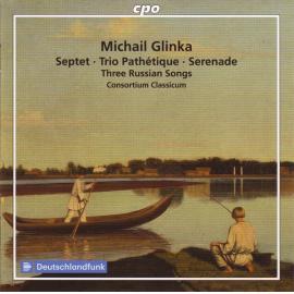 Septet ∙ Trio Pathétique ∙ Serenade ∙ Three Russian Songs - Mikhail Ivanovich Glinka