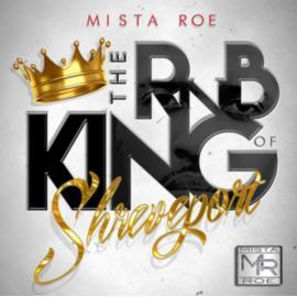 The Rnb King Of Shreveport - Mista Roe