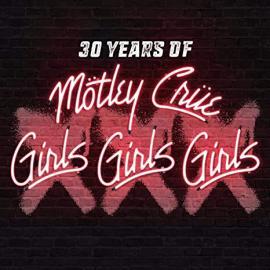 Girls, Girls, Girls (30 Years Of Girls, Girls Girls) - Mötley Crüe
