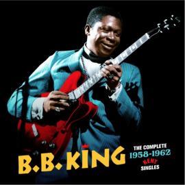 The Complete 1958 - 1962 Kent Singles - B.B. King