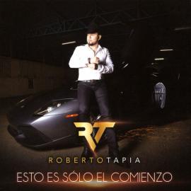Esto Es Sólo El Comienzo - Roberto Tapia