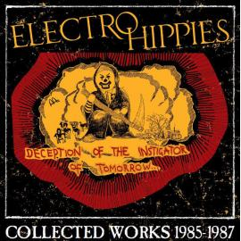 Deception Of The Instigator Of Tomorrow... (Collected Works 1985-1987) - Electro Hippies