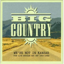 We're Not In Kansas (The Live Bootleg Box Set 1993-1998) - Big Country