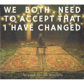 We Both Need to Accept That I Have Changed - Torpus & The Art Directors