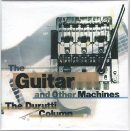 The Guitar And Other Machines Deluxe - The Durutti Column