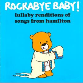 Rockabye Baby! Lullaby Renditions Of Songs From Hamilton - Andrew Bissell
