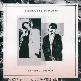 Beautiful Despair - Television Personalities