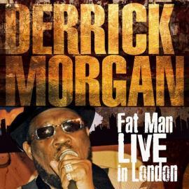 Fat Man Live In London - Derrick Morgan