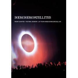 Front Chapter - The Final Session - Lay Your Hands On Me Special Live - Boom Boom Satellites