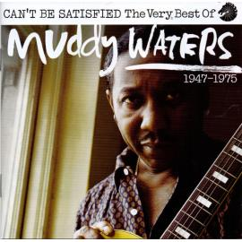 Can't Be Satisfied: The Very Best Of Muddy Waters - Muddy Waters