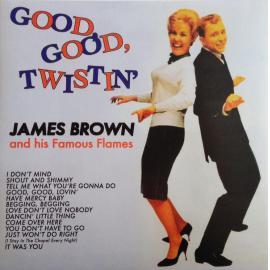 Good, Good, Twistin' - James Brown & The Famous Flames