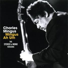 Mingus Ah Um The Stereo & Mono Versions - Charles Mingus