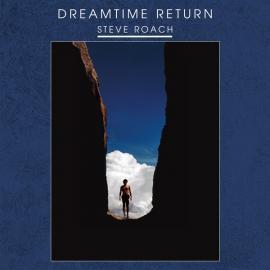 Dreamtime Return - Steve Roach