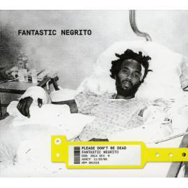 Please Don't Be Dead  - Fantastic Negrito