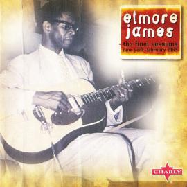 The Final Sessions - New York February 1963 - Elmore James