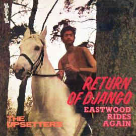 Return Of Django / Eastwood Rides Again - The Upsetters