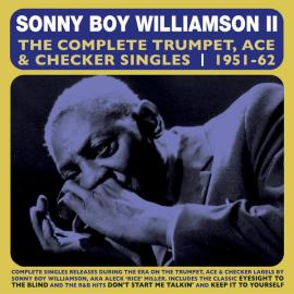 The Complete Trumpet, Ace & Checker Singles 1951-62 - Sonny Boy Williamson