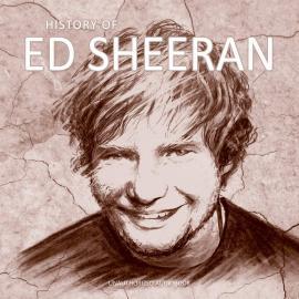 HISTORY OF - Ed Sheeran