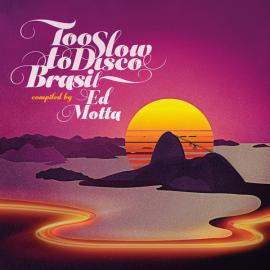 Too Slow To Disco Brasil - Ed Motta