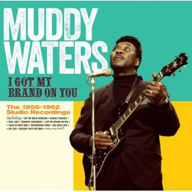 I Got My Brand On You - The 1956-1962 Studio Recordings - Muddy Waters