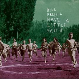 Have A Little Faith - Bill Frisell