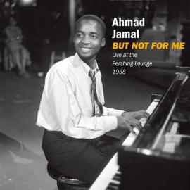 But Not For Me - Live at the Pershing Lounge 1958 - Ahmad Jamal