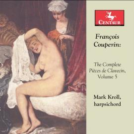 The Complete Pièces de Clavecin, Vol. 5 - François Couperin