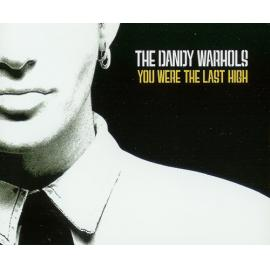 You Were The Last High - The Dandy Warhols