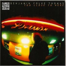 Too Close To Here - Benjamin Folke Thomas