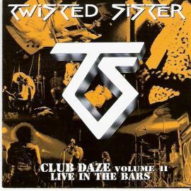 Never Say Never...Club Daze Volume II - Twisted Sister