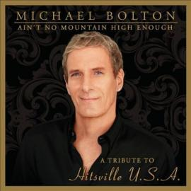 Ain't No Mountain High Enough (A Tribute To Hitsville U.S.A.) - Michael Bolton