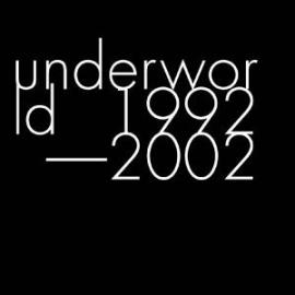 1992-2002 - Underworld