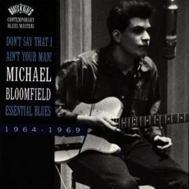Don't Say That I Ain't Your Man! (Essential Blues 1964-1969) - Mike Bloomfield