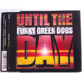 Until The Day - Funky Green Dogs