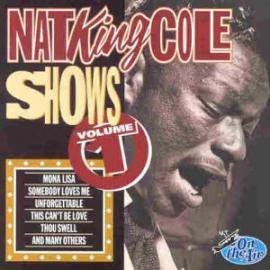 Nat King Cole Shows Volume 1  - Nat King Cole