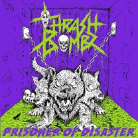 Prisoner Of Disaster - Thrash Bombz