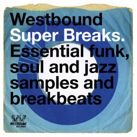 Westbound Super Breaks. Essential Funk, Soul And Jazz Samples And Breakbeats - Various Production