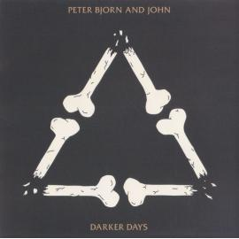 Darker Days - Peter Bjorn And John