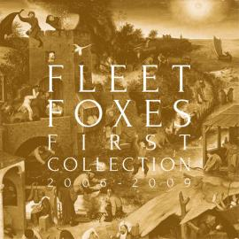 First Collection 2006-2009 - Fleet Foxes