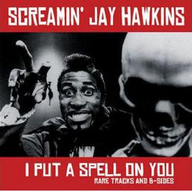 I Put A Spell On You (Rare Tracks And B-Sides) - Screamin' Jay Hawkins