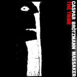 The Tribe - Caspar Brötzmann Massaker