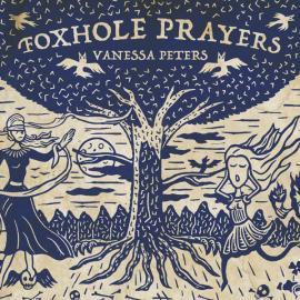 Foxhole Prayers - Vanessa Peters