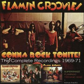 Gonna Rock Tonite! The Complete Recordings 1969-71 - The Flamin' Groovies