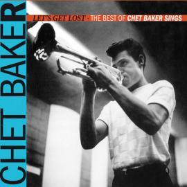 Let's Get Lost - The Best Of Chet Baker Sings - Chet Baker