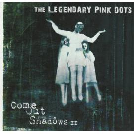 Come Out From The Shadows II - The Legendary Pink Dots