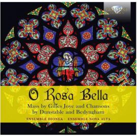 O Rosa Bella: Mass By Gilles Joye And Chansons By Dunstable And Bedyngham - Gilles Joye